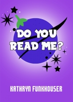 Do You Read Me? - A Stay-At-Home Play by Kathryn Funkhouser