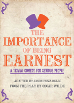 The Importance of Being Earnest (in 30 minutes) adapted by Jason Pizzarello