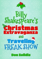 """Billy Shakespeare&#39s Christmas Extravaganza and Traveling Freak Show"" by Don Zolidis"