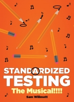 Standardized Testing - The Musical!!!! by Sam Willmott