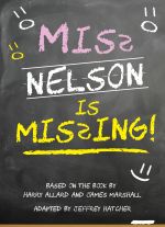 Miss Nelson is Missing! adapted by Jeffrey Hatcher, based on the book by Harry Allard and James Marshall