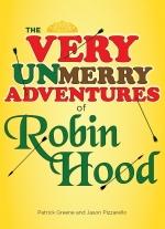 The Very UnMerry Adventures of Robin Hood by Patrick Greene and Jason Pizzarello