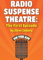 Radio Suspense Theatre: The First Episode by Steve Cleberg