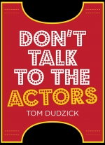 Don&#39t Talk to the Actors by Tom Dudzick