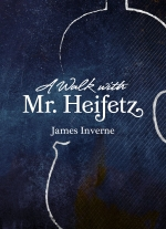 """A Walk With Mr. Heifetz"" by James Inverne"