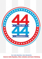 44 Plays For 44 Presidents by Andy Bayiates, Sean Benjamin, Genevra Gallo-Bayiates, Chloe Johnston and Karen Weinberg