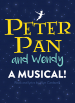 Peter Pan and Wendy: A Musical book and lyrics by Alyn Cardarelli, music by Steve Goers