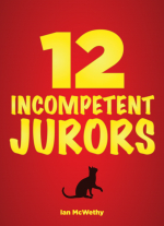 12 Incompetent Jurors by Ian McWethy