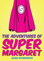 The Adventures of Super Margaret by Adam Szymkowicz