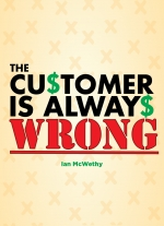"""The Customer Is Always Wrong"" by Ian McWethy"