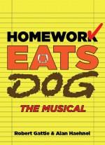 Homework Eats Dog: The Musical by Robert Gattie and Alan Haehnel