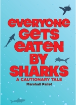 Everyone Gets Eaten by Sharks by Marshall Pailet