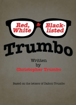 Trumbo: Red, White & Blacklisted by Christopher Trumbo, based on the letters of Dalton Trumbo