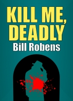 """Kill Me, Deadly"" by Bill Robens"