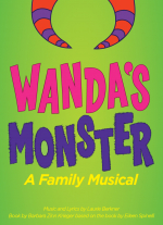 Wanda&#39s Monster: A Family Musical music and lyrics by Laurie Berkner, book by Barbara Zinn Krieger. Based on the book by Eileen Spinelli