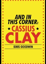 """And in this Corner: Cassius Clay"" by Idris Goodwin"